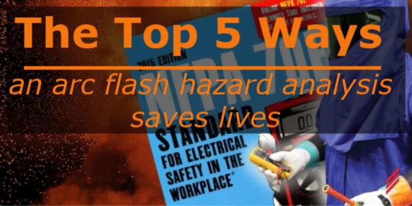 Top 5 Ways an Arc Flash Hazard Analysis Saves Lives