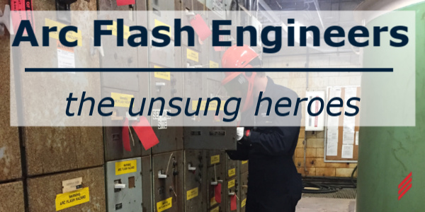 Arc Flash Engineers, The Unsung Heroes